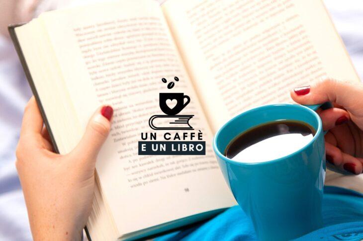 Un Caffè e un Libro: il nuovo appuntamento con la cultura