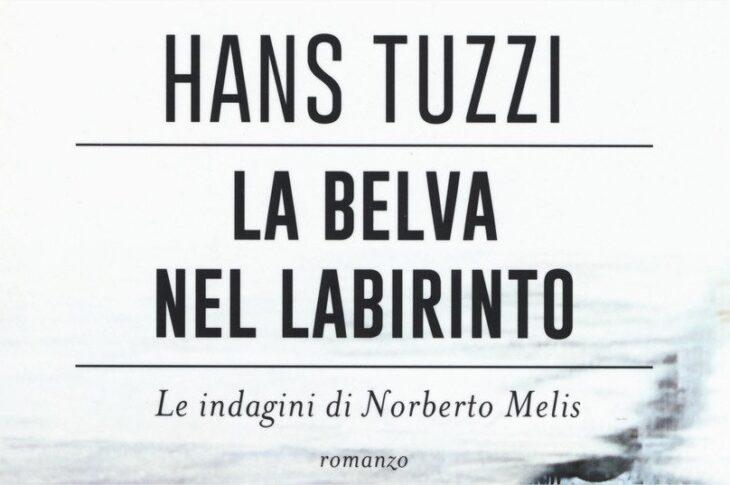 La belva nel labirinto. Le indagini di Norberto Melis di Hans Tuzzi